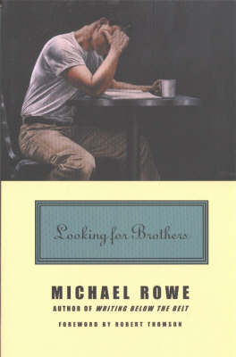 Looking for Brothers: Essays by Michael Rowe