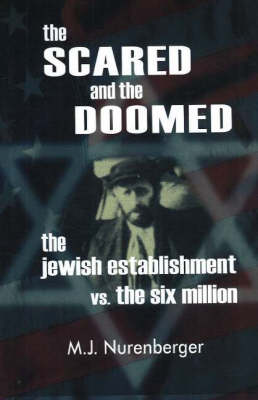The Scared and the Doomed: The Jewish Establishment vs. the Six Million