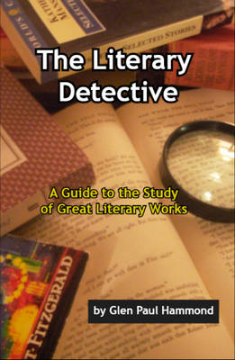 Literary Detective: A Guide to the Study of Great Literary Works