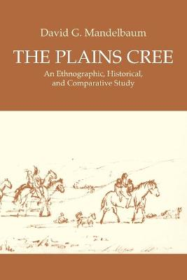 The Plains Cree: An Ethnographic, Historical, and Comparative Study