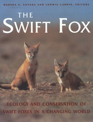 The Swift Fox: Ecology & Conservation of Swift Foxes in a Changing World