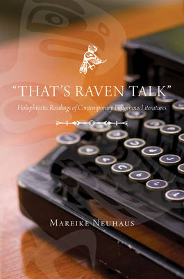 """""""That's Raven Talk"""": Holophrastic Readings of Contemporary Indigenous Literatures"""