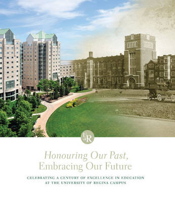 Honouring Our Past, Embracing Our Future: Celebrating a Century of Excellence in Education at the University of Regina Campus