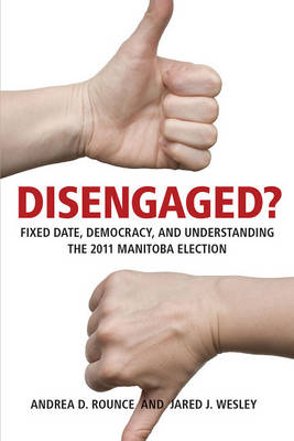 Disengaged?: Fixed Date, Democracy, and Understanding the 2011 Manitoba Election