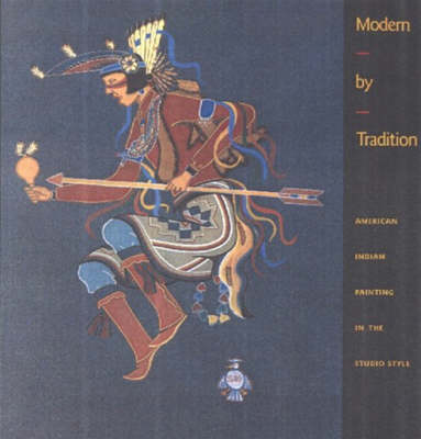 Modern by Tradition: American Indian Painting in the Studio Style