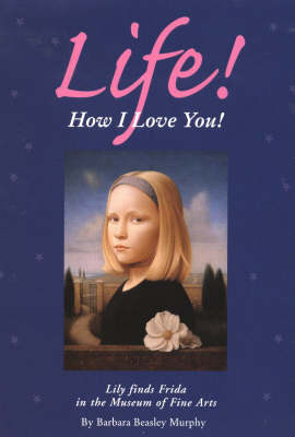 Life! How I Love You!: Lily Finds Frida in the Museum of Fine Arts