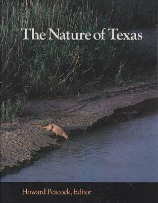 Nature of Texas: A Feast of Native Beauty from Texas Highways Magazine / Ed. [by] Howard Peacock.