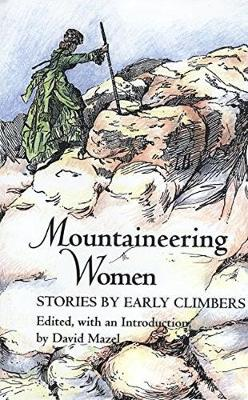 Mountaineering Women: Stories by Early Climbers