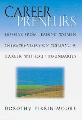 Careerpreneurs: Lessons from Leading Women Entrepreneurs on Building a Career without Boundaries
