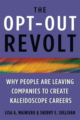 The Opt Out Revolt: Whe People are Leaving Companies to Create Kaleidoscope Careers