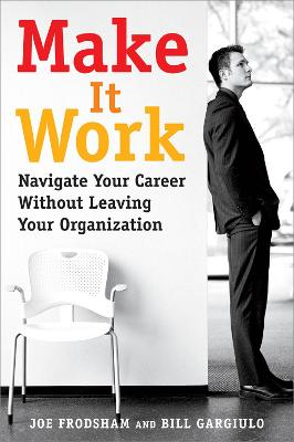 Make It Work: Navigate Your Career Without Leaving Your Organization