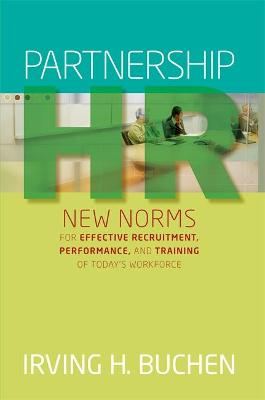 Partnership HR: New Norms for Effective Recruitment, Performance, and Training of Today's Workforce