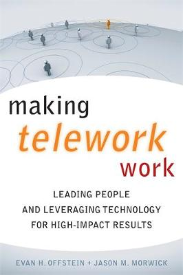Making Telework Work: Leading People and Leveraging Technology for High-Impact Results
