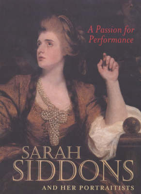 A Passion for Performance - Sarah Siddons and her Portraitists