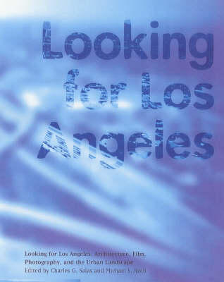 Looking for Los Angeles - Architecture, Film, Photography and the Urban Landscape
