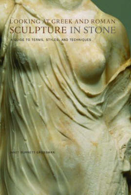 Looking at Greek and Roman Sculpture in Stone - A Guide to Terms, Styles, and Techniques