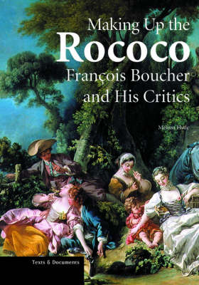 Making up the Rococo - Francois Boucher and his Critics