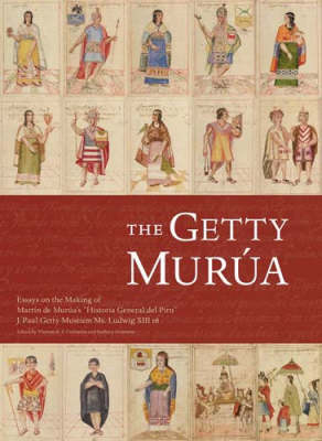 """The Getty Murua: Essays on the Making of the """"Historia General del Piru,"""" J. Paul Getty Museum Ms. Ludwig XIII 16"""