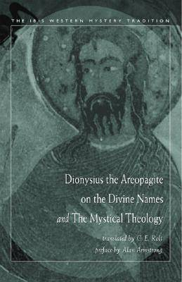 Dionysisus the Areopagite on the Divine Names and the Mystical Theology