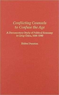 Conflicting Counsels to Confuse the Age: A Documentary Study of Political Economy in Qing China, 1644-1840