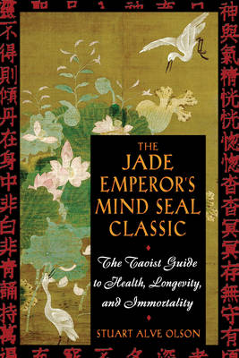 The Jade Emperor's Mind Seal Classic: The Taoist Guide to Health Longevity and Immortality