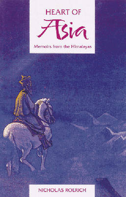 The Heart of Asia: Memoirs from the Himalayas