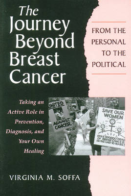 The Journey Beyond Breast Cancer: From the Personal to the Political - Taking an Active Role in Prevention, Diagnosis, and Your Own Healing