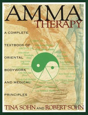 Amma Therapy: Integration of Oriental Medical Principles, Bodywork, Nutrition and Exercise