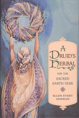 A Druid's Herbal for the Sacred Earth Year: For the Sacred Earth Year