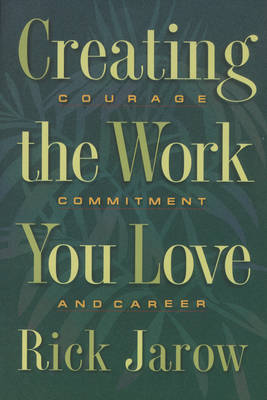 Creating the Work You Love: Courage, Commitment and Career
