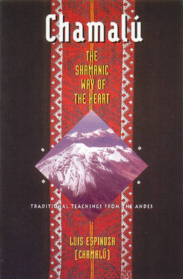 Chamalu: Shamanic Way of the Heart - Traditional Teachings from the Andes