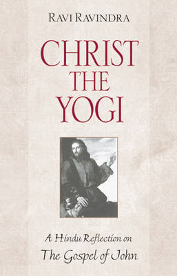 Christ the Yogi: New Edition is Gospel of John in the Light of Indian Mysticism 1594770182