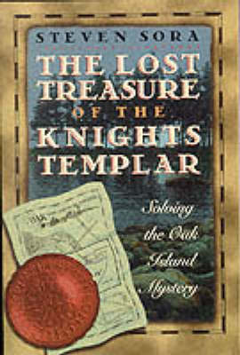 Lost Treasure of the Knights Templar: Solving the Oak Island Mystery