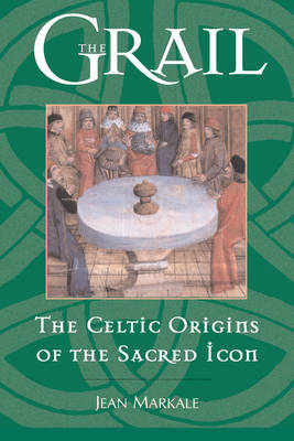The Grail: The Celtic Origins of the Sacred Icon