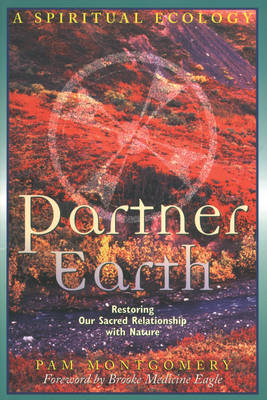 Partner Earth: A Spiritual Ecology - Restoring Our Sacred Relationship with Nature