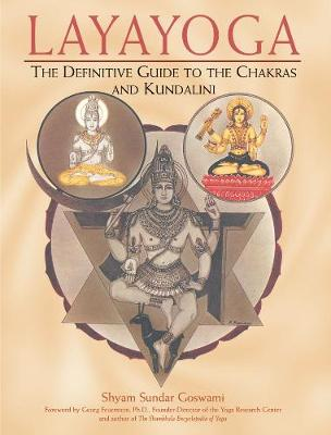 Laya Yoga: The Definitive Guide to the Chakras and Kundalini