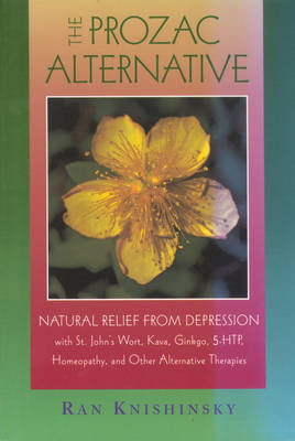The Prozac Alternative: Natural Relief from Depression with St. John's Wort, Kava, Ginkgo, 5-HTP, Homeopathy, and Other Alternative Therapies
