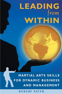 Leading from within: Martial Arts Skills for Enlightened Business and Management