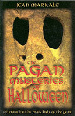 Pagan Mysteries of Halloween: Celebrating the Dark Half of the Year