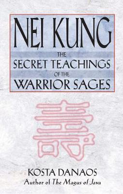 Nei Kung: Secret Techniques of the Warrior Sages