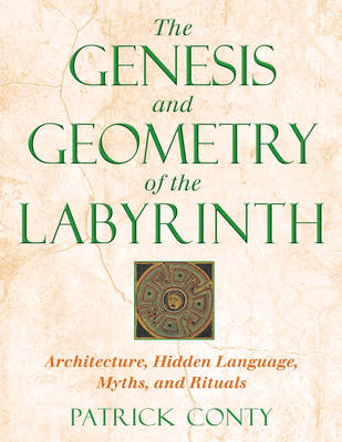 The Genesis and Geometry of the Labyrinth: Architecture Hidden Language Myths and Rituals