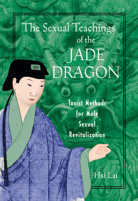 The Sexual Teachings of the Jade Dragon: Taoist Methods for Male Sexual Revitilization