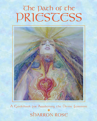 The Path of the Priestess: A Guidebook for Awakening the Divine Feminine