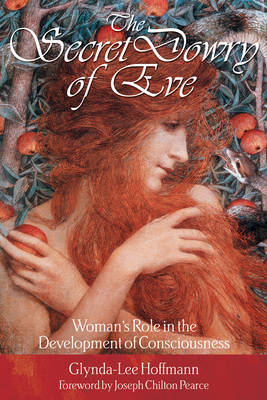 The Secret Dowry of Eve: Womans Role in the Development of Consciousness