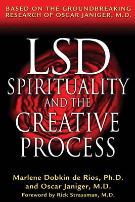 LSD, Spirituality and the Creative Process: Based on the Groundbreaking Research of Oscar Janiger M.D.