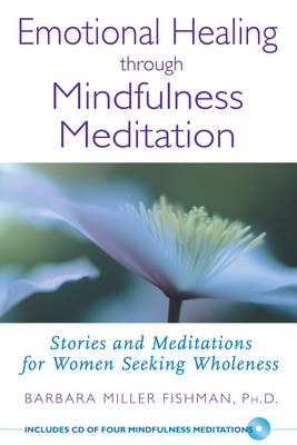 Emotional Healing Through Mindfulness Meditation: Stories and Meditations for Women Seeking Wholeness with Free CD