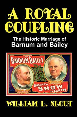 A Royal Coupling: The Historic Marriage of Barnum and Bailey