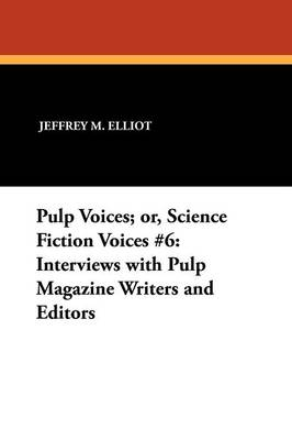 Pulp Voices; or, Science Fiction Voices #6: Interviews with Pulp Magazine Writers and Editors