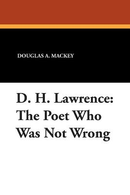 D.H.Lawrence: The Poet Who Was Not Wrong