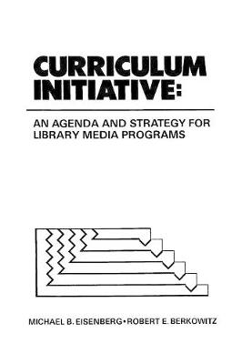 Curriculum Initiative: An Agenda and Strategy for Library Media Programs